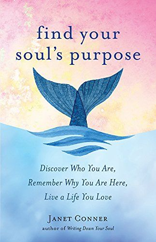 Find Your Soul's Purpose: Discover Who You Are, Remember Why You Are Here, Live a Life You Love by Janet Conner (April 2017) #janetconner #selfhelp #selfdiscovery #loveyourlife