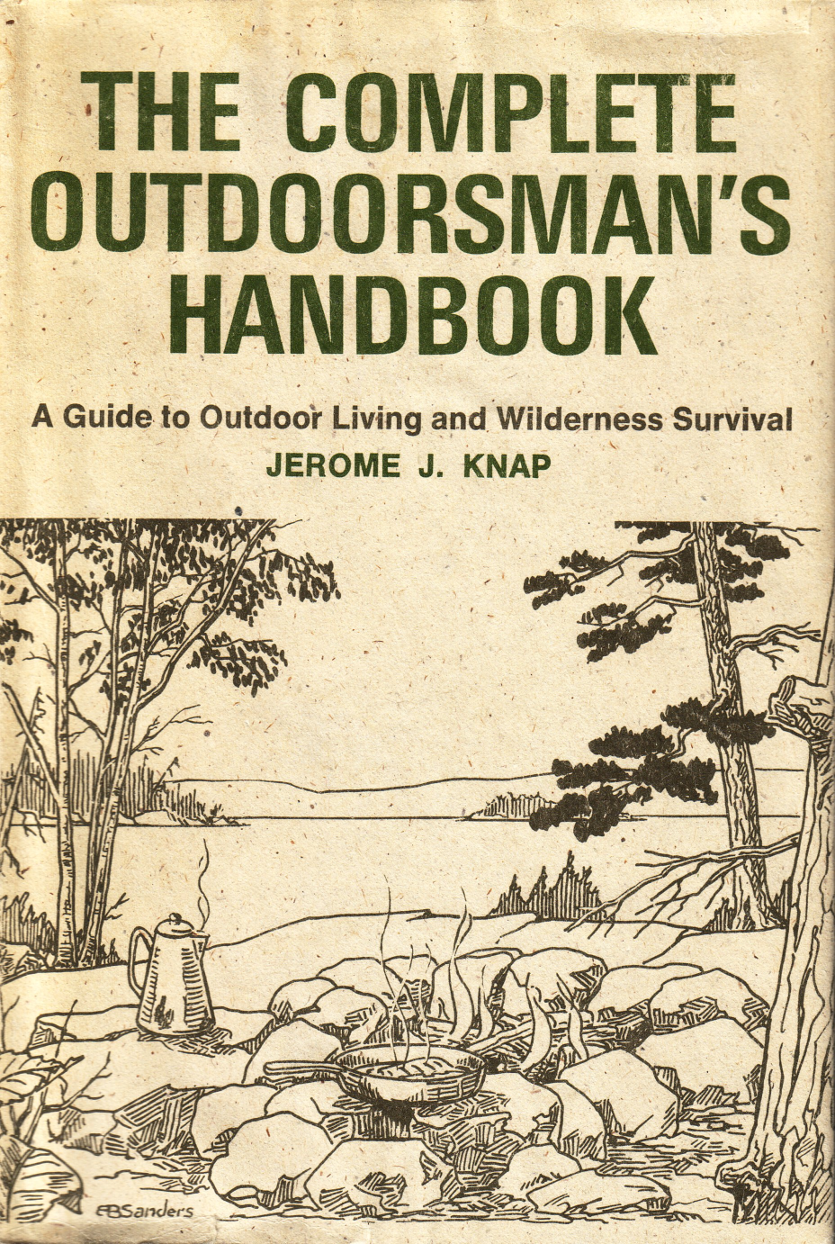 The complete outdoorsmans handbook a guide to outdoor living and the complete outdoorsmans handbook a guide to outdoor living and wilderness survival jerome j knap fandeluxe Images