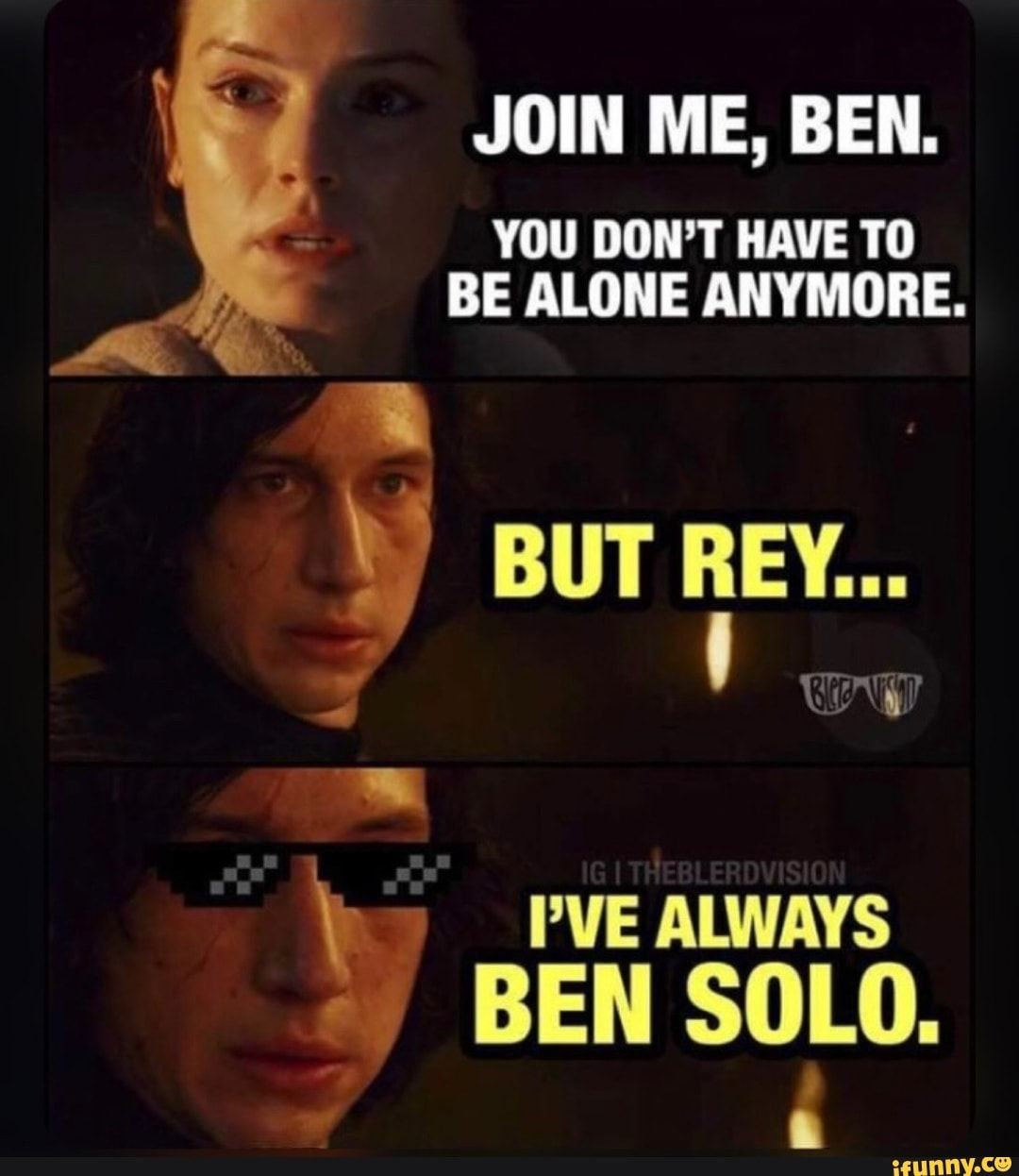 Join Me Ben You Don T Have To Be Alone Anymore But L Ey C I Ve Always Ben Solo I Ifunny Funny Star Wars Memes Star Wars Memes Star