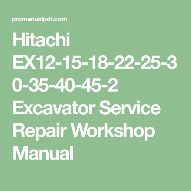 Hitachi Ex12 15 18 22 25 30 35 40 45 2 Excavator Service Repair Workshop Manual Hitachi Manual Repair Manuals