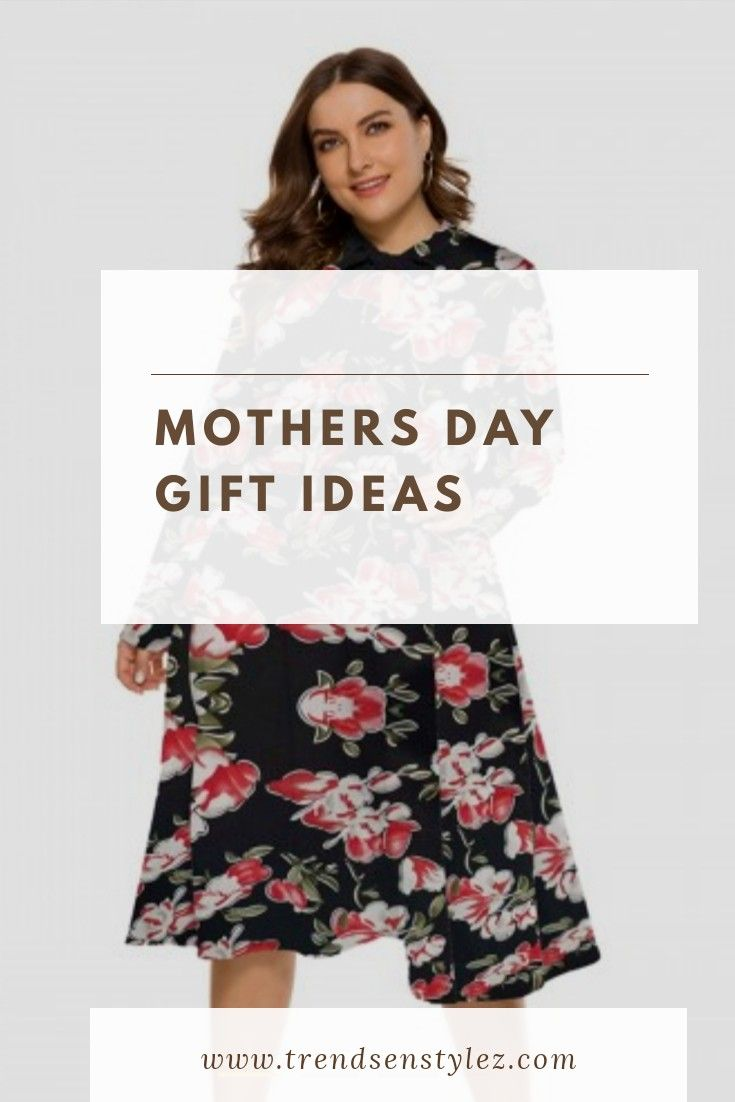 Fashionable plus size gift guide for Mothers day #mothersday #plussize #plussizefashion #plussizedress #printdress #floralprintplussizedress #loverbesuty