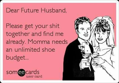 So funny! I need an unlimited shoe budget