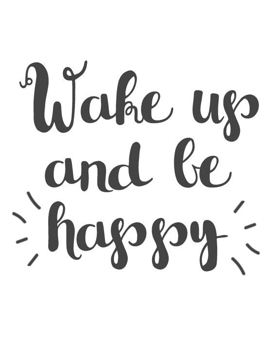 Wake Up And Be Happy Inspirational Quote Printable Wall Art For Girlbosses Inspirational Quotes Posters Printable Inspirational Quotes Quote Posters