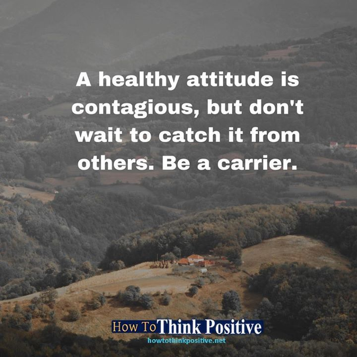 A healthy attitude is contagious, but don't wait to catch it from others. Be a carrier. #life  #happy  #quotes  #inspiration  #instagram  #motivation  #love  #win  #sad  #quoteoftheday  #success   #instagood  #like  #words  #poetry  #hope  #wisdom  #beautiful  #knowledge  #peace  #loa  #goodvibes  howtothinkpositive.net/go