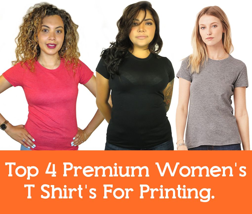 The Top 4 Womens T Shirts For Printing Premium Quality Blank