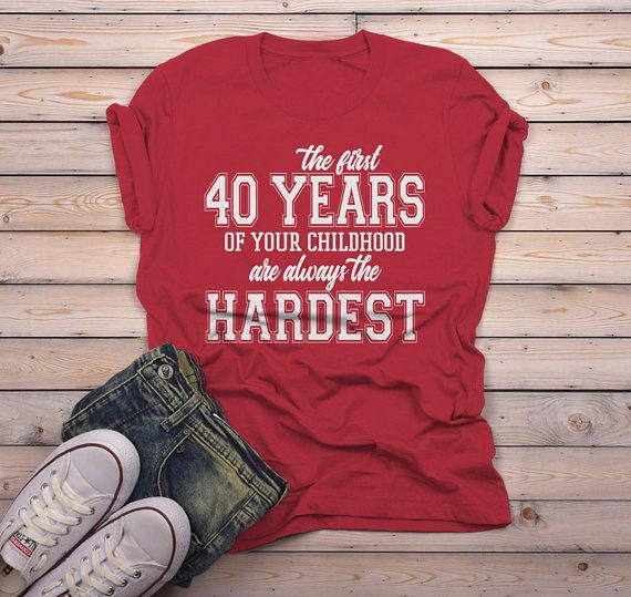 6e65c8d8f Men's Funny 40th Birthday T Shirt First 40 Years Childhood Hardest Birthday  Shirt