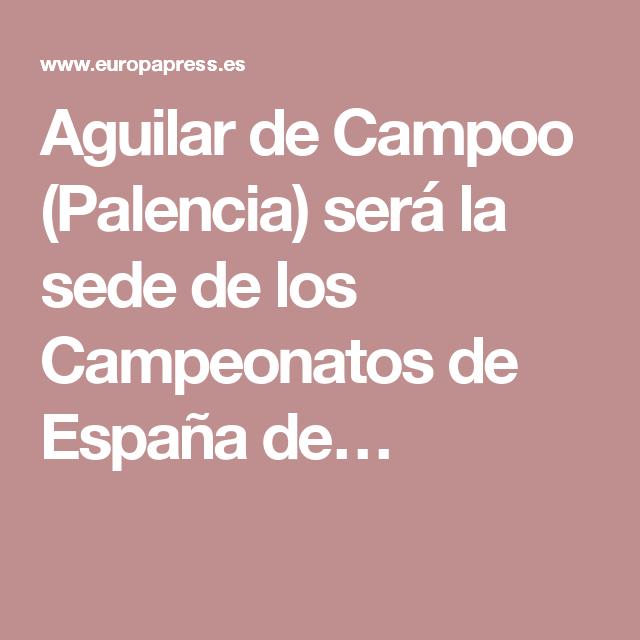 Aguilar de Campoo (Palencia) será la sede de los Campeonatos de España de…