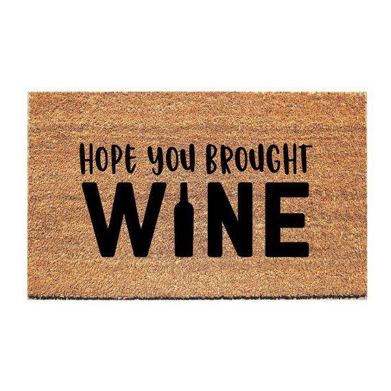 Hope You Brought Wine Doormat Funny Doormat Welcome Mat Funny