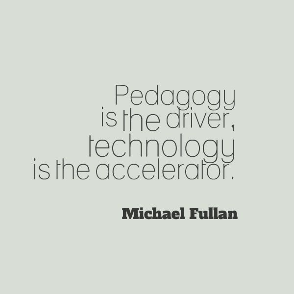 Pedagogy is the driver, technology is the accelerator