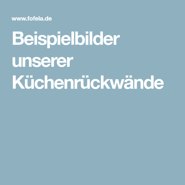 Beispielbilder Unserer Kuchenruckwande Kuchenruckwand Pinterest