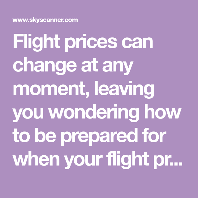Flight prices can change at any moment, leaving you ...