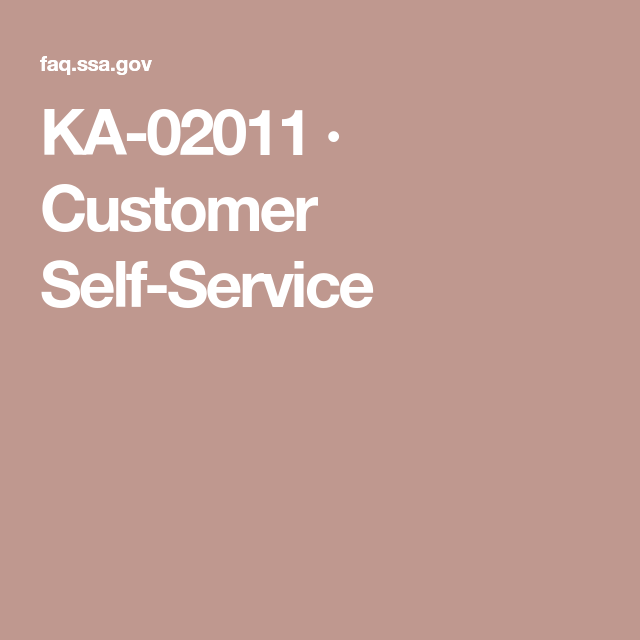 Ka 02011 Customer Self Service In 2021 Social Security Disability Benefits Retirement Benefits Social Security Benefits