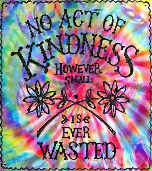 No act of kindness however small is ever wasted