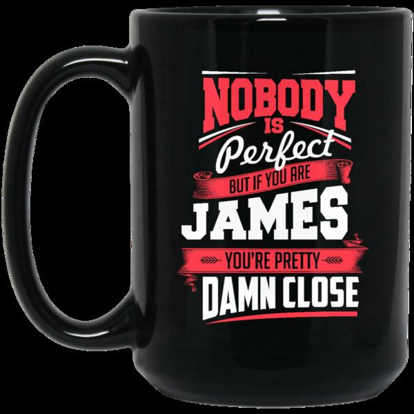 James Mug Nobody's Perfect But If You Are James pretty Damn Close Coffee Mug Tea Mug James Mug Nobody's Perfect But If You Are James pretty Damn Close Coffee Mu