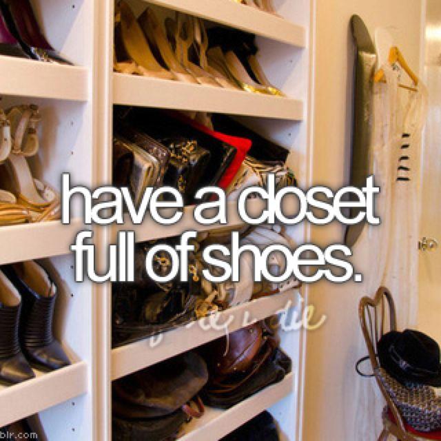 Closet full of shoes? I wish.