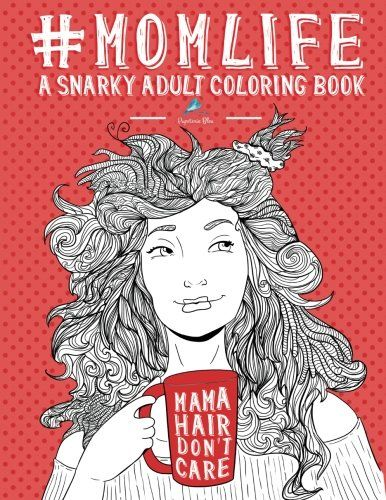 Mom Life A Snarky Adult Coloring Book Unique Humorous For New Mommy To Be With Funny Hand Lettering Cute Quotes