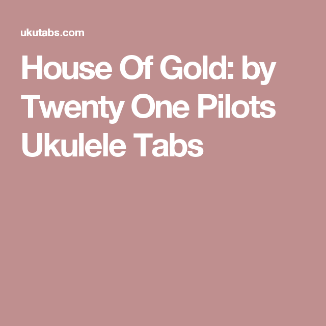 House Of Gold By Twenty One Pilots Ukulele Tabs Ukulele