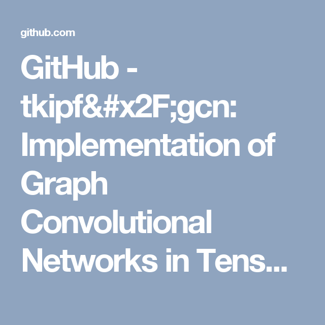 GitHub - tkipf/gcn: Implementation of Graph Convolutional Networks