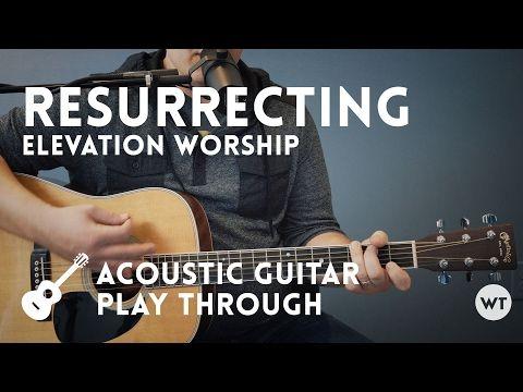 Resurrecting Elevation Worship Acoustic Guitar Play Through Worship Tutorials Youtube Playing Guitar Acoustic Guitar Guitar Youtube