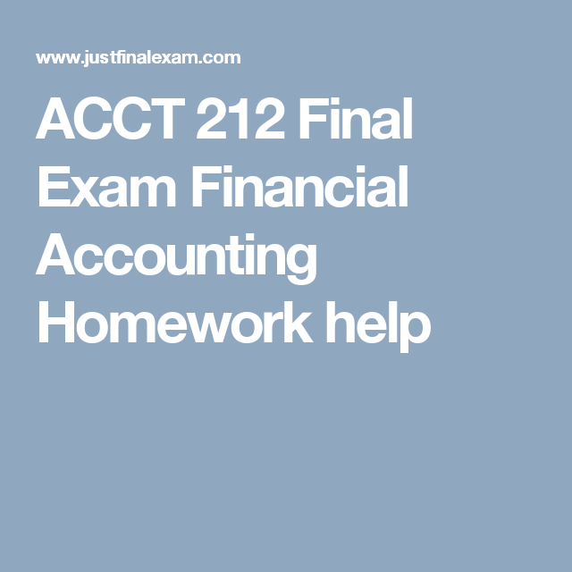 acct final exam financial accounting homework help  acct 212 final exam financial accounting homework help