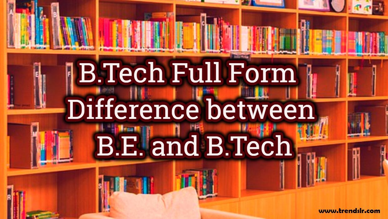 BTech Full Form Difference between B.E. and B.Tech