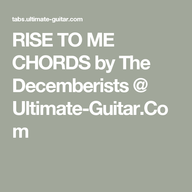 Rise To Me Chords By The Decemberists Ultimate Guitar