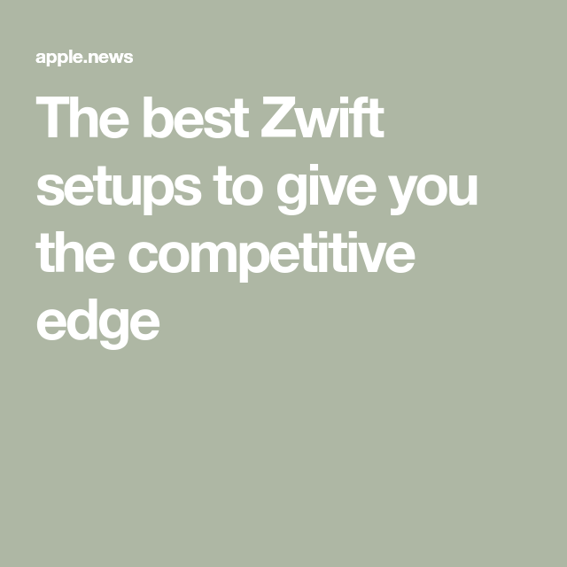 The Best Zwift Setups To Give You The Competitive Edge Cycling