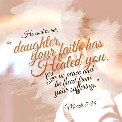 """Mark 5:34 And he said to her, """"Daughter, your faith has made you ..."""