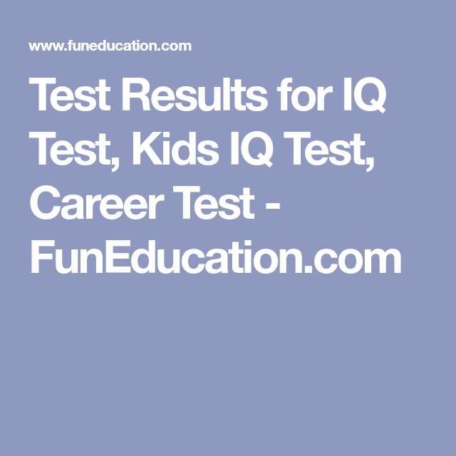 test results for iq test kids iq test career test funeducation