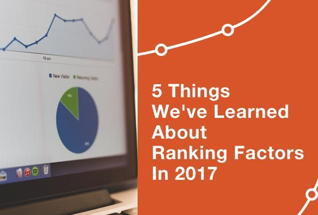 5 Things We've Learned About Ranking Factors In 2017