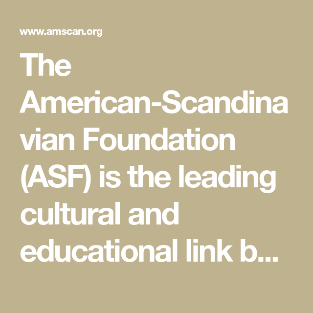 The American Scandinavian Foundation Asf Is The Leading Cultural And Educational Link Between The U S And Denmark Finland Foundation Scandinavian Education