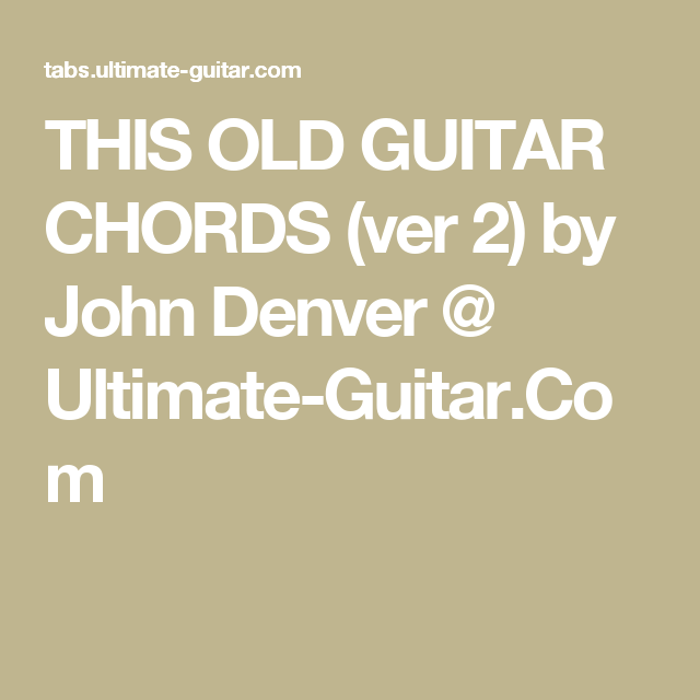 This Old Guitar Chords Ver 2 By John Denver Ultimate Guitar
