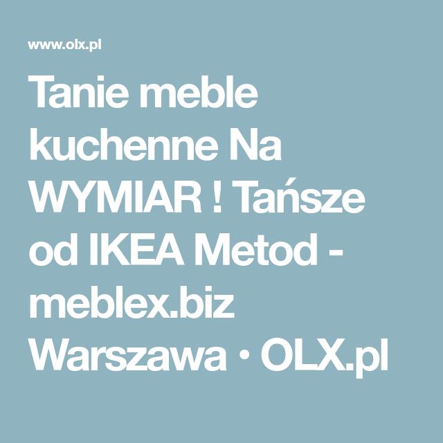 Tanie Meble Kuchenne Na Wymiar Tansze Od Ikea Metod Meblex Biz