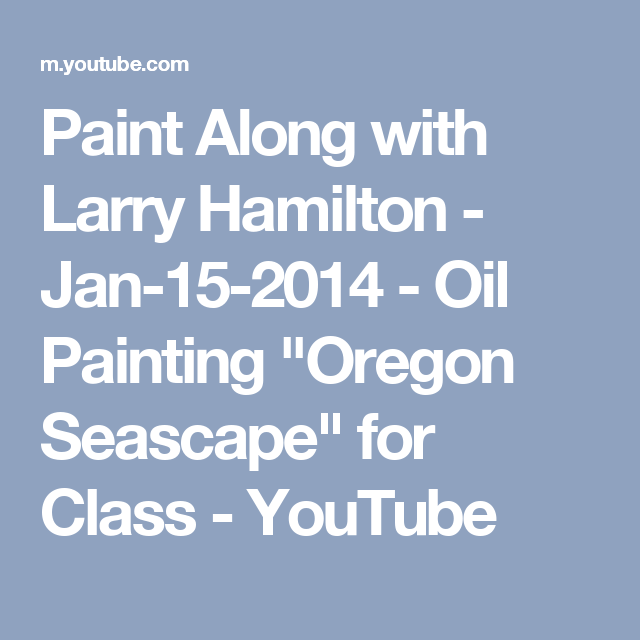 "Paint Along with Larry Hamilton - Jan-15-2014 - Oil Painting ""Oregon Seascape"" for Class - YouTube"