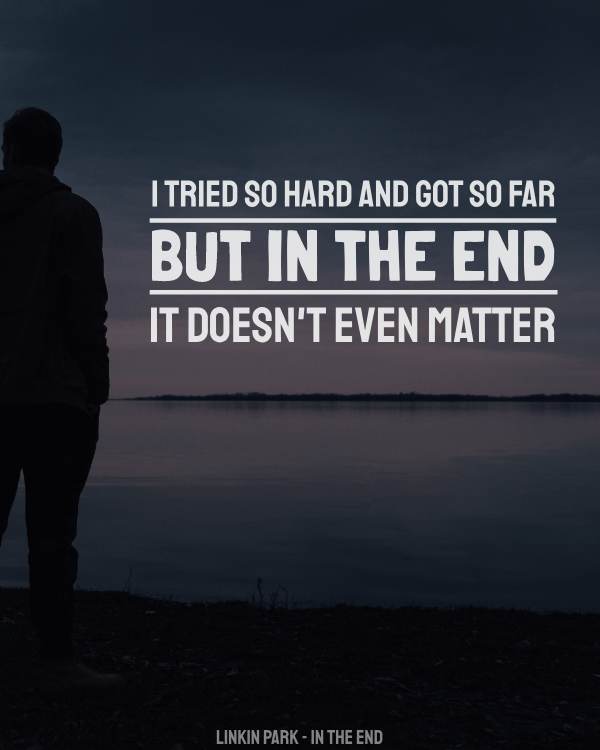 Linkin Park In The End Quote Linkin Park Quotes Music