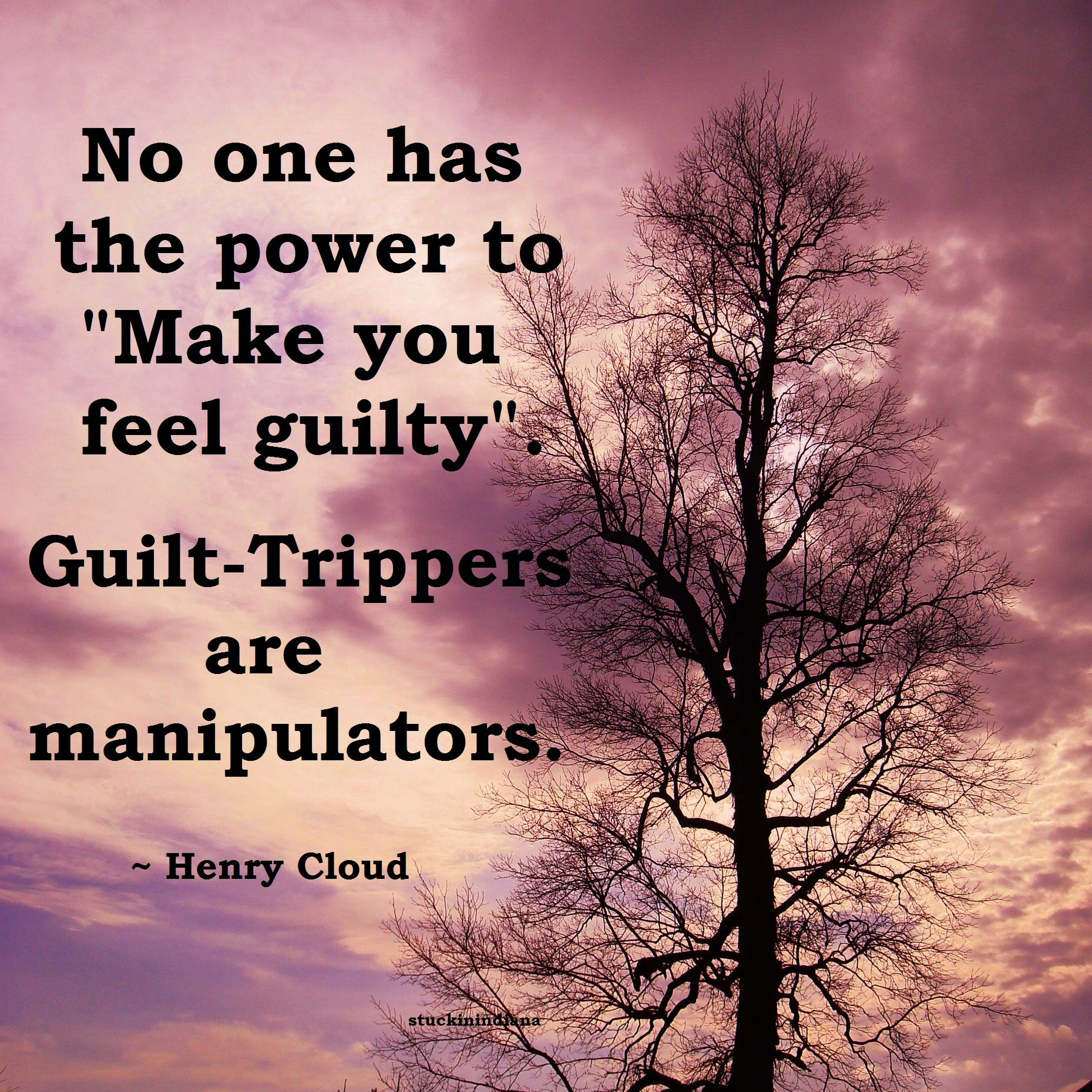 No One Has The Power To Make You Feel Guilty Guilt Trippers Are Manipulators Dr Henry Cloud Quote Guilt Henry Cloud Make You Feel