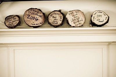cut off the bottom of your christmas tree each year and write a note... then use them as decoration for the coming years