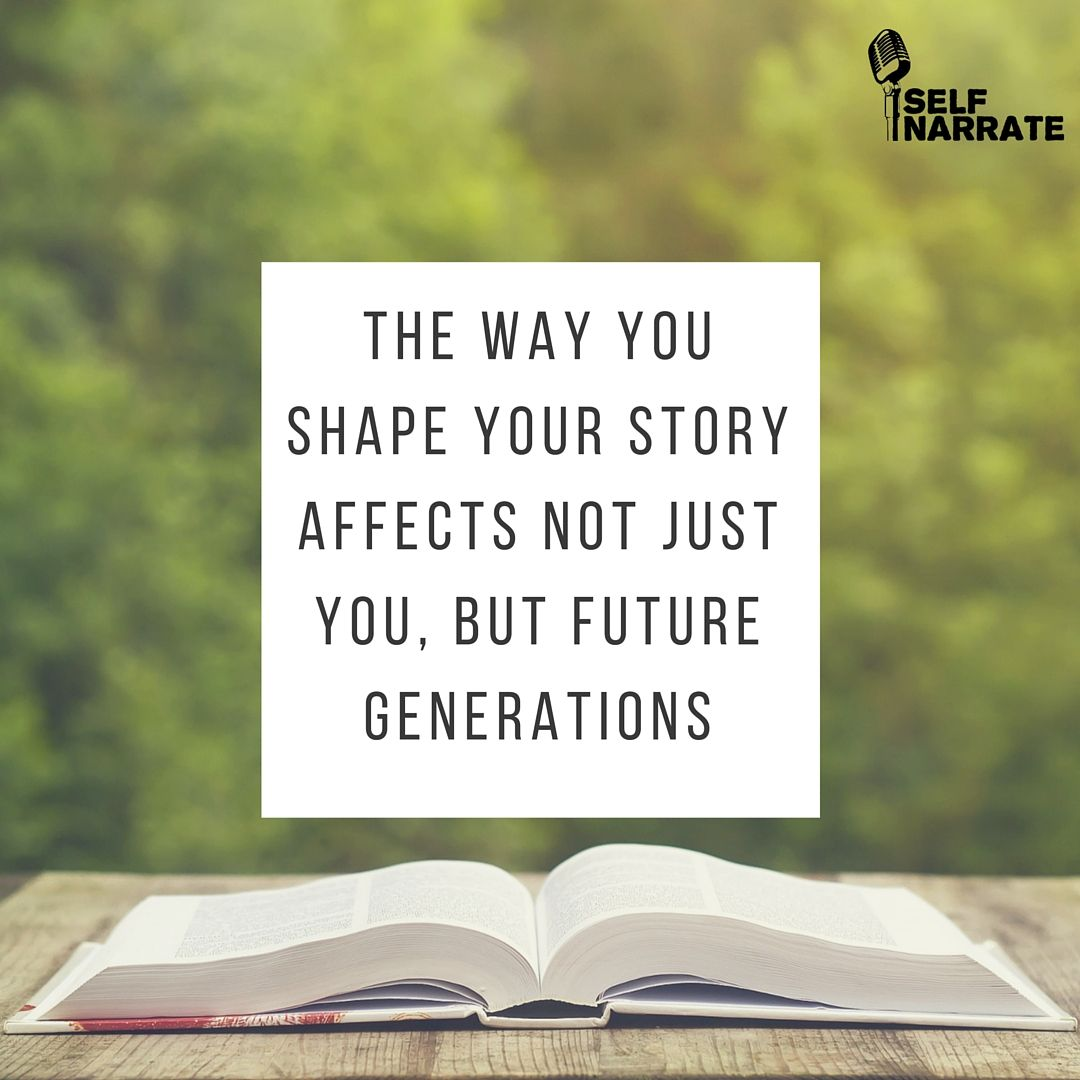 Storytelling Quotes The Way You Shape Your Story Affects Not Just You But Future