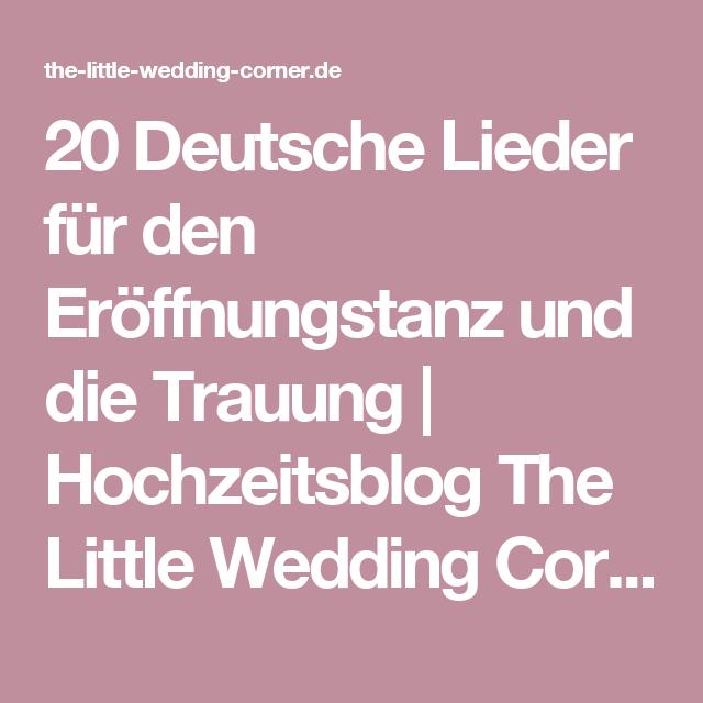 20 Deutsche Lieder Fur Den Eroffnungstanz Und Die Trauung Hochzeitsblog The Little Wedding Corner Lieder Hochzeit Musik Hochzeit Eroffnungstanz Hochzeit