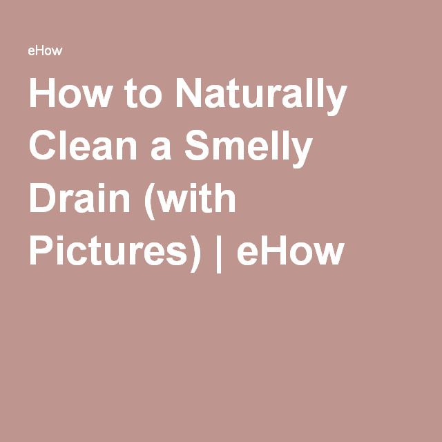 How to Naturally Clean a Smelly Drain (with Pictures) | eHow