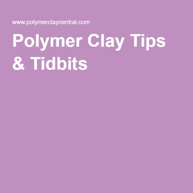 Polymer Clay Tips & Tidbits 7