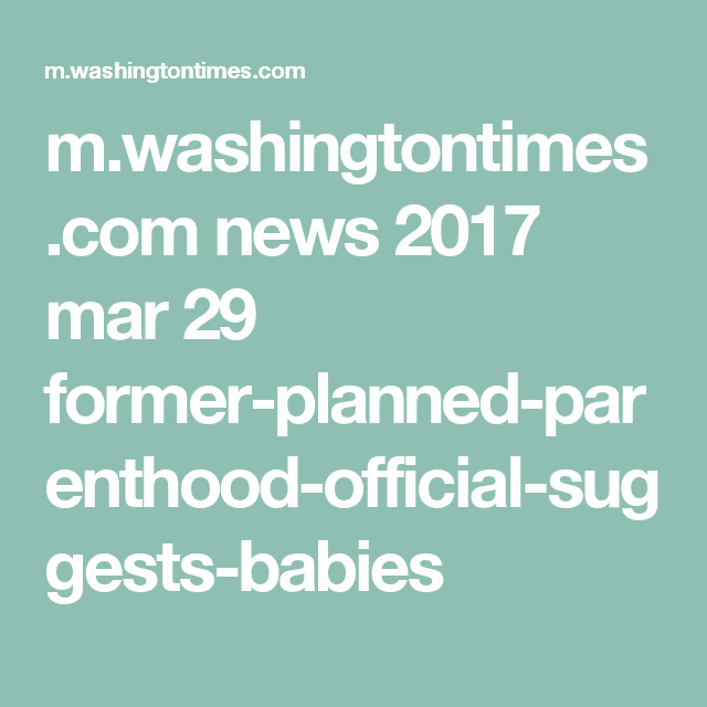 m.washingtontimes.com news 2017 mar 29 former-planned-parenthood-official · Donald  TrumpDonald ...