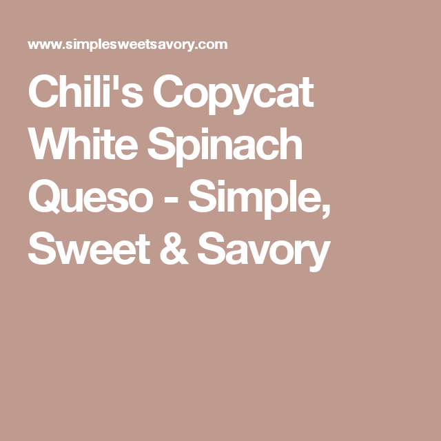 chili's copycat white spinach queso  simple sweet