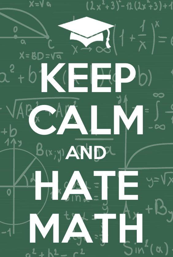 Its official!!! i hate math. :( | I hate math ... I Hate Math Image