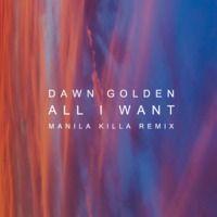 Dawn Golden All I Want Manila Killa Remix All I Want Remix Good Music