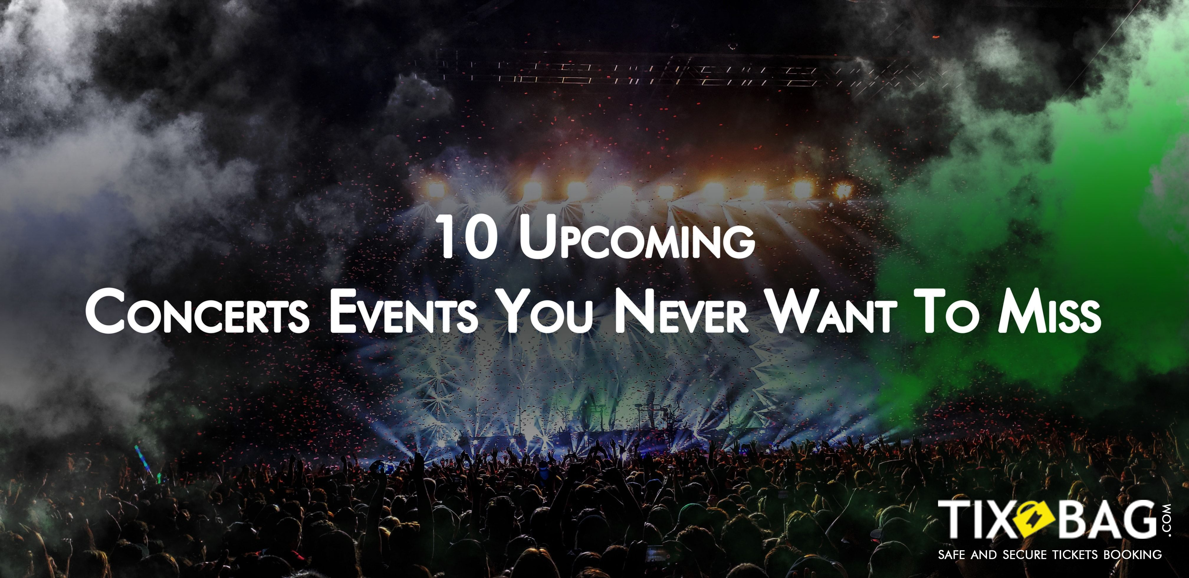 10 Upcoming Music Concerts You Never Want To Miss Tixbag Music Concert Concert Upcoming Concerts