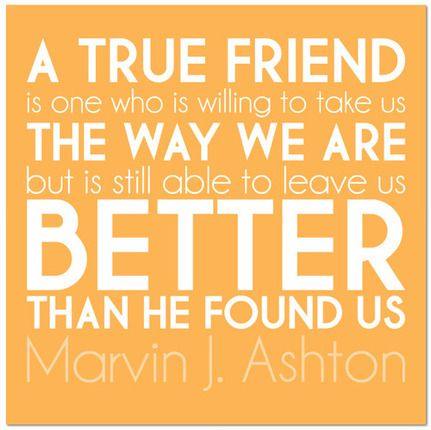 """""""A true friend is one who is willing to take us the way we ..."""