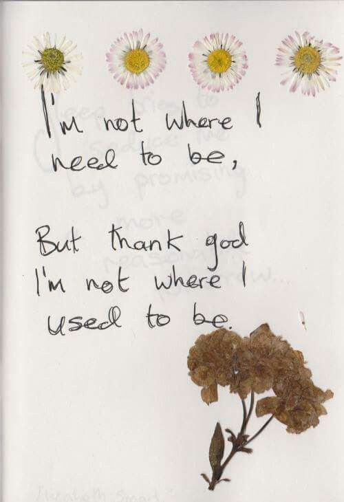 Im Not Where I Need To Be But Thank God I M Not Where I Used To