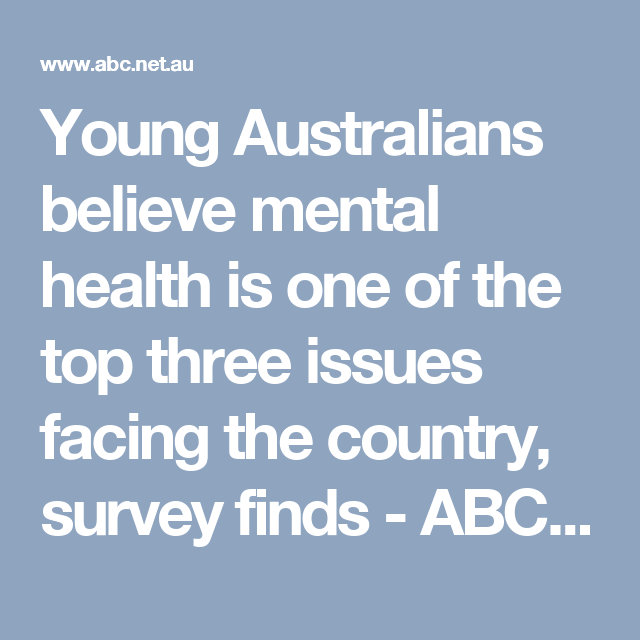 Young Australians believe mental health is one of the top three issues facing the country, survey finds - ABC News (Australian Broadcasting Corporation)