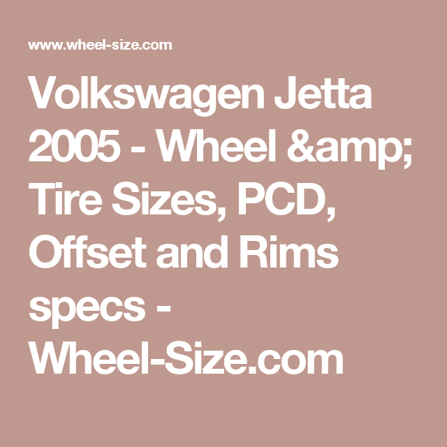 Volkswagen Jetta 2005 Wheel Tire Sizes Pcd Offset And Rims